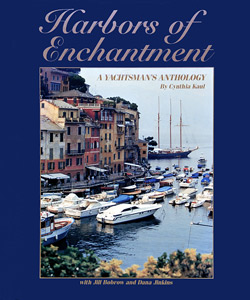 Harbors of Enchantment A Yachtsman's Anthology By Cynthia Kaul  with Jill Bobrow and Dana Jinkins