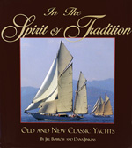 In the Spirit of Tradition Old and New Classic Yachts By Dana Jinkins and Jill Bobrow